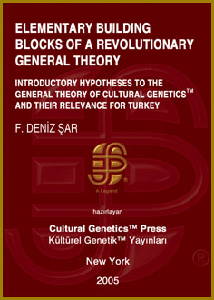 Deniz Sar: Introductory Hypotheses to the General Theory of Cultural Genetics (TM) and Their Relevance for Turkey as a Developing Country, Cultural Genetics Press (TM), New York, 2005.